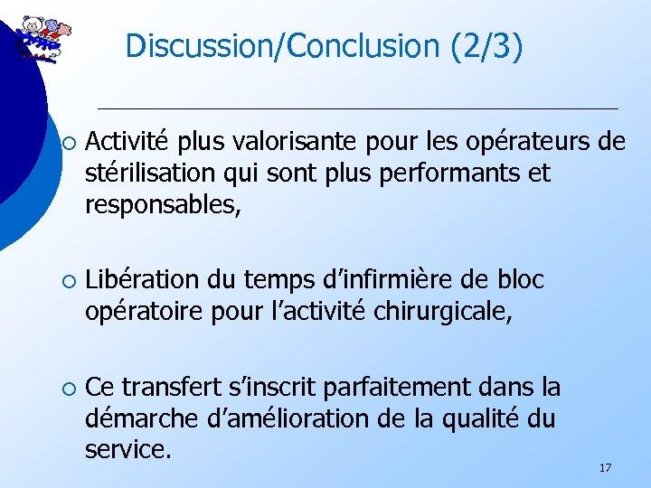 Discussion/Conclusion (2/3) ¡ Activité plus valorisante pour les opérateurs de stérilisation qui sont plus