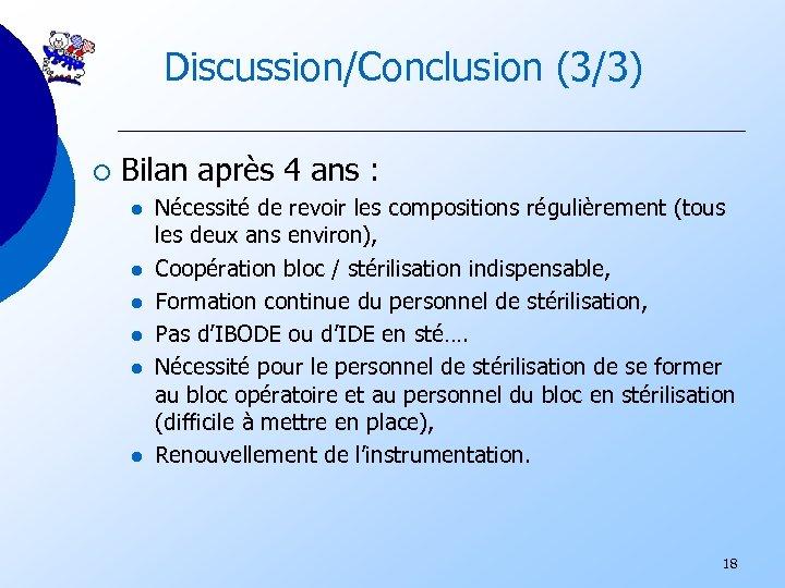 Discussion/Conclusion (3/3) ¡ Bilan après 4 ans : l l l Nécessité de revoir
