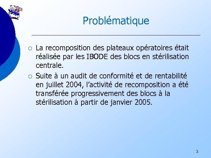 Problématique ¡ ¡ La recomposition des plateaux opératoires était réalisée par les IBODE des