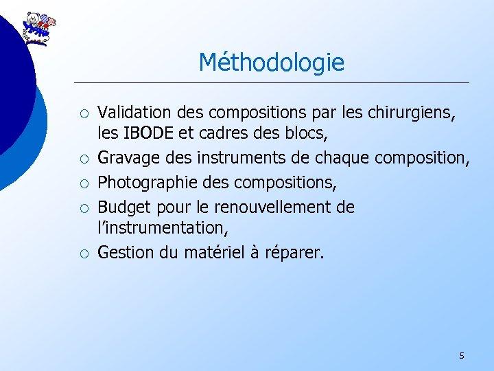 Méthodologie ¡ ¡ ¡ Validation des compositions par les chirurgiens, les IBODE et cadres