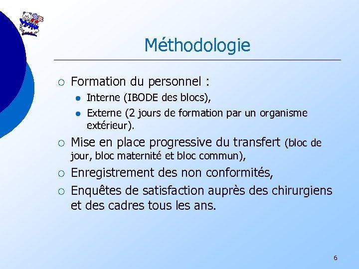Méthodologie ¡ Formation du personnel : l l ¡ Interne (IBODE des blocs), Externe