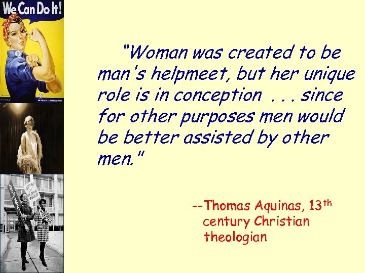 """""""Woman was created to be man's helpmeet, but her unique role is in conception."""