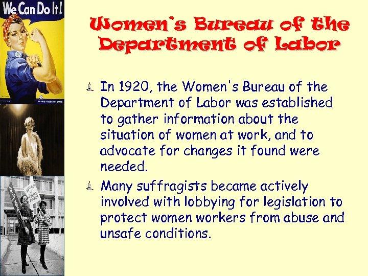 Women's Bureau of the Department of Labor In 1920, the Women's Bureau of the
