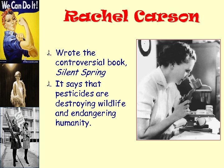 Rachel Carson Wrote the controversial book, Silent Spring It says that pesticides are destroying