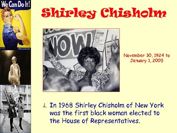 Shirley Chisholm November 30, 1924 to January 1, 2005 In 1968 Shirley Chisholm of