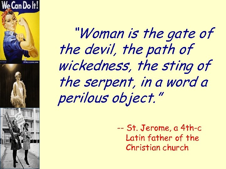 """""""Woman is the gate of the devil, the path of wickedness, the sting of"""