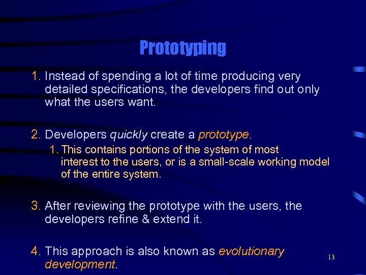 Prototyping 1. Instead of spending a lot of time producing very detailed specifications, the