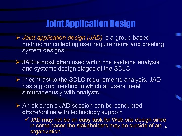 Joint Application Design Ø Joint application design (JAD) is a group-based method for collecting