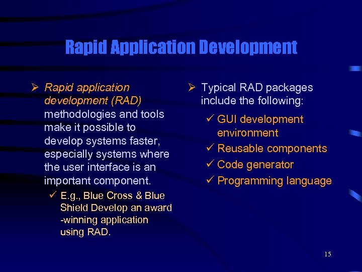 Rapid Application Development Ø Rapid application development (RAD) methodologies and tools make it possible