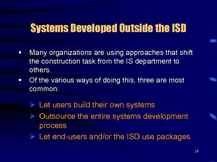 Systems Developed Outside the ISD § § Many organizations are using approaches that shift