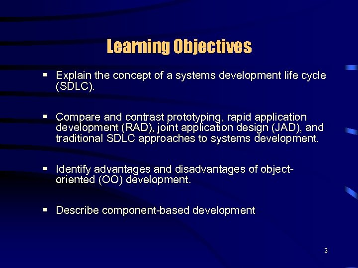 Learning Objectives § Explain the concept of a systems development life cycle (SDLC). §