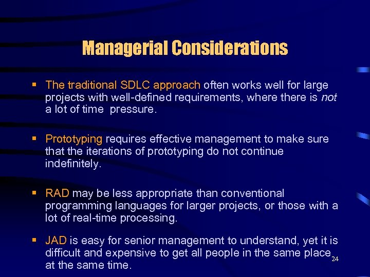 Managerial Considerations § The traditional SDLC approach often works well for large projects with