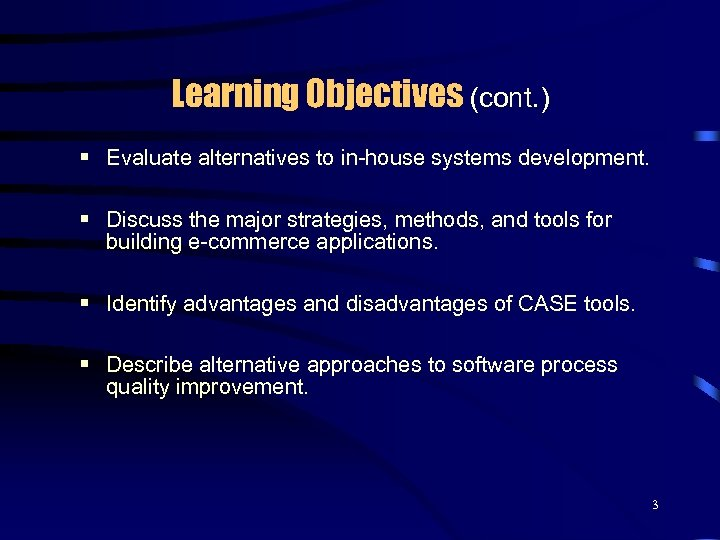 Learning Objectives (cont. ) § Evaluate alternatives to in-house systems development. § Discuss the