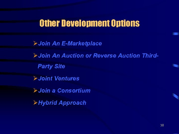Other Development Options ØJoin An E-Marketplace ØJoin An Auction or Reverse Auction Third. Party
