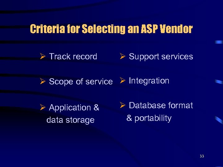 Criteria for Selecting an ASP Vendor Ø Track record Ø Support services Ø Scope