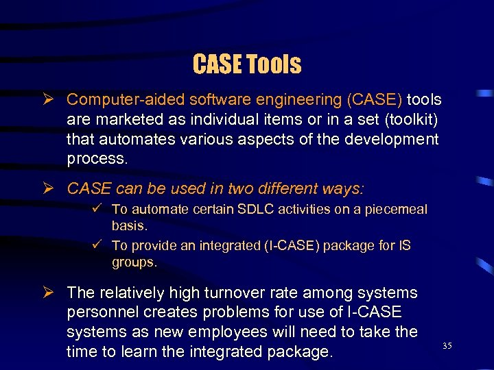CASE Tools Ø Computer-aided software engineering (CASE) tools are marketed as individual items or