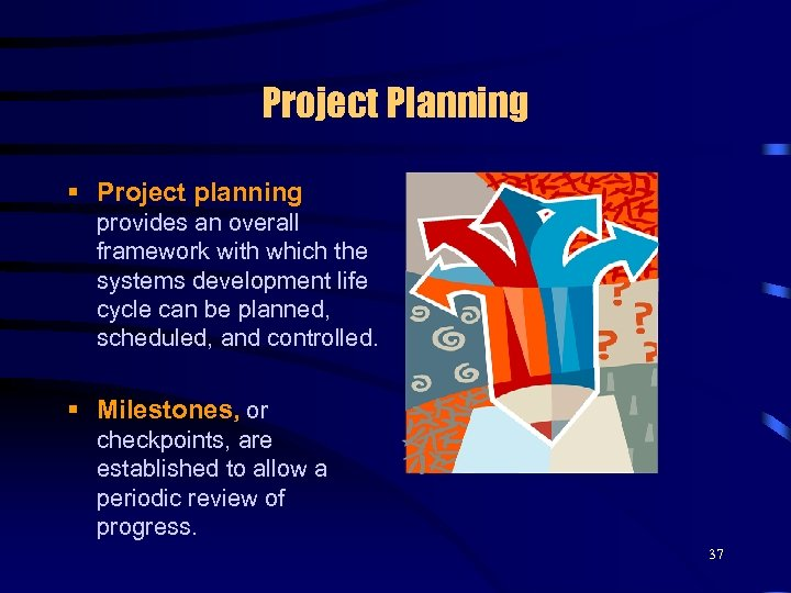 Project Planning § Project planning provides an overall framework with which the systems development