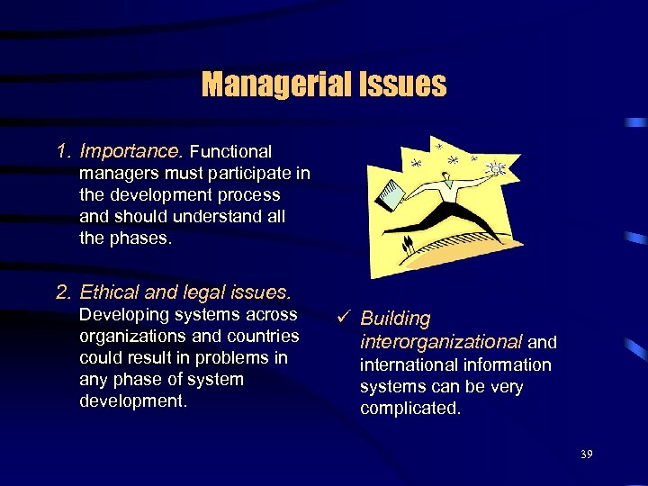 Managerial Issues 1. Importance. Functional managers must participate in the development process and should