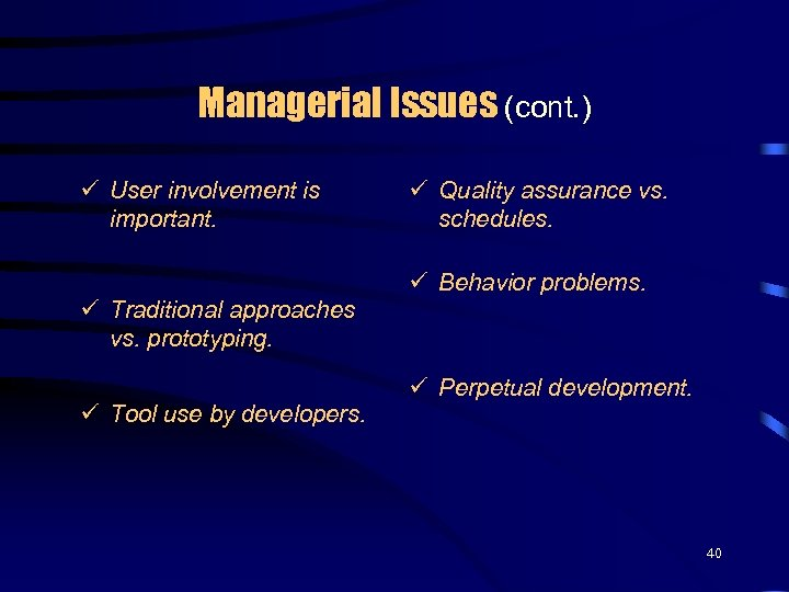 Managerial Issues (cont. ) ü User involvement is important. ü Traditional approaches vs. prototyping.