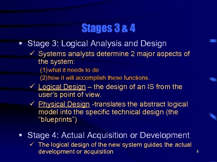 Stages 3 & 4 § Stage 3: Logical Analysis and Design ü Systems analysts