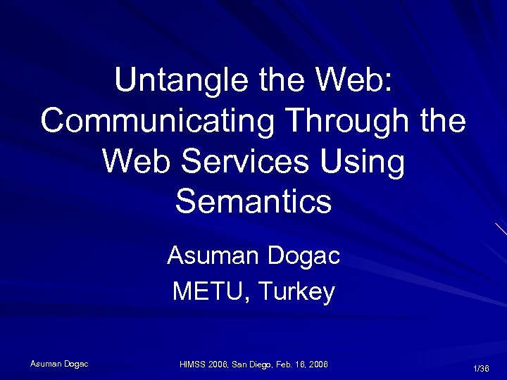 Untangle the Web: Communicating Through the Web Services Using Semantics Asuman Dogac METU, Turkey