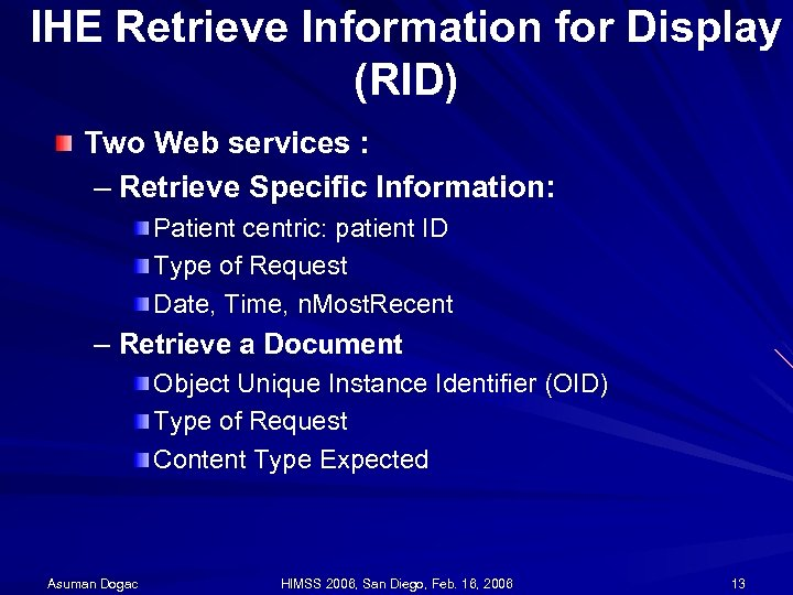 IHE Retrieve Information for Display (RID) Two Web services : – Retrieve Specific Information: