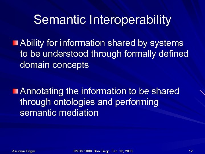 Semantic Interoperability Ability for information shared by systems to be understood through formally defined
