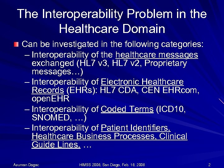 The Interoperability Problem in the Healthcare Domain Can be investigated in the following categories: