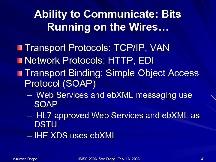 Ability to Communicate: Bits Running on the Wires… Transport Protocols: TCP/IP, VAN Network Protocols: