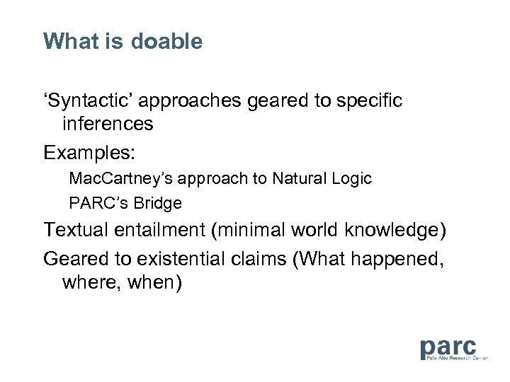 What is doable 'Syntactic' approaches geared to specific inferences Examples: Mac. Cartney's approach to
