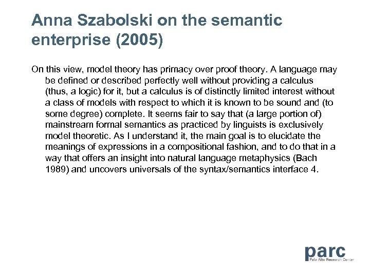 Anna Szabolski on the semantic enterprise (2005) On this view, model theory has primacy