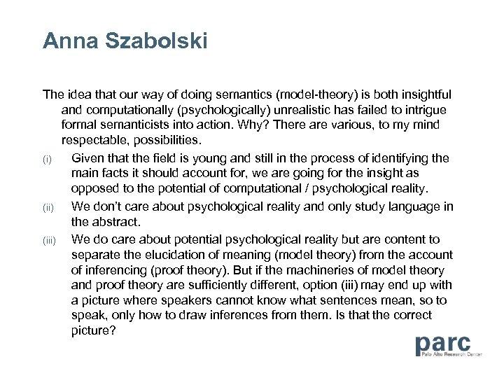 Anna Szabolski The idea that our way of doing semantics (model-theory) is both insightful