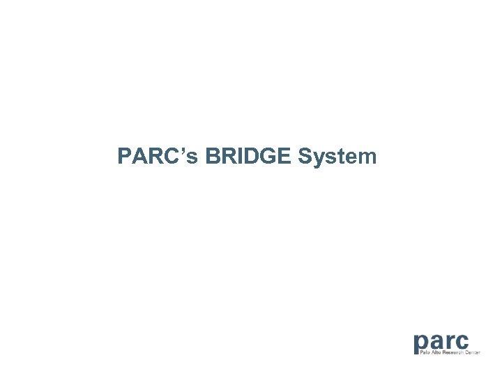 PARC's BRIDGE System