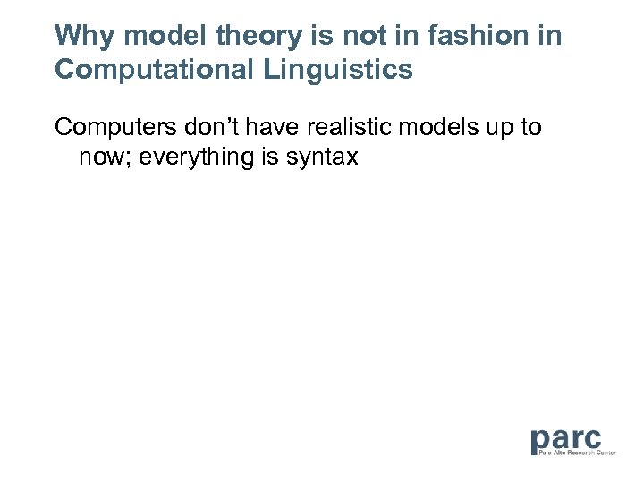 Why model theory is not in fashion in Computational Linguistics Computers don't have realistic