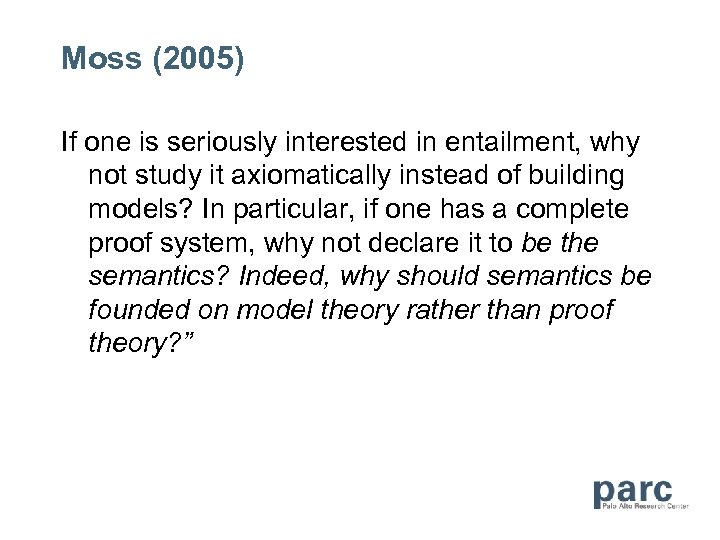 Moss (2005) If one is seriously interested in entailment, why not study it axiomatically