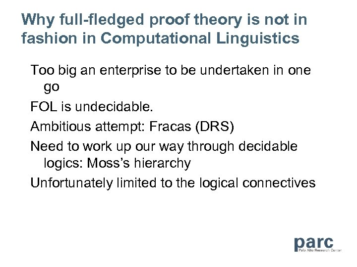 Why full-fledged proof theory is not in fashion in Computational Linguistics Too big an