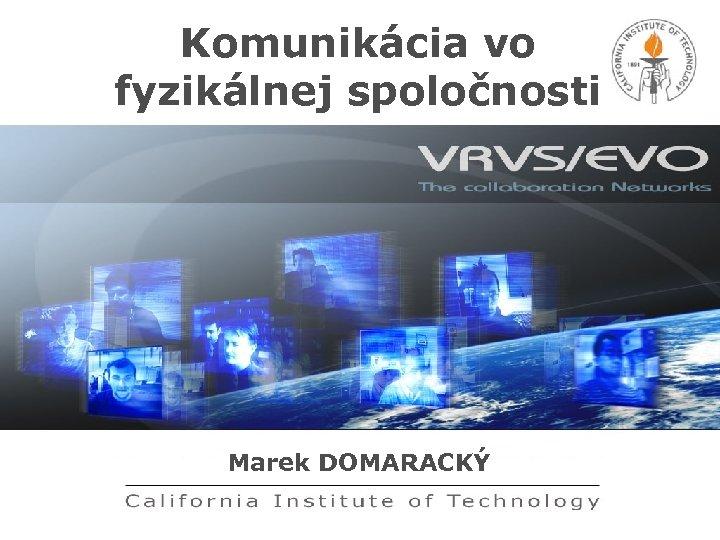 Komunikácia vo fyzikálnej spoločnosti Marek DOMARACKÝ