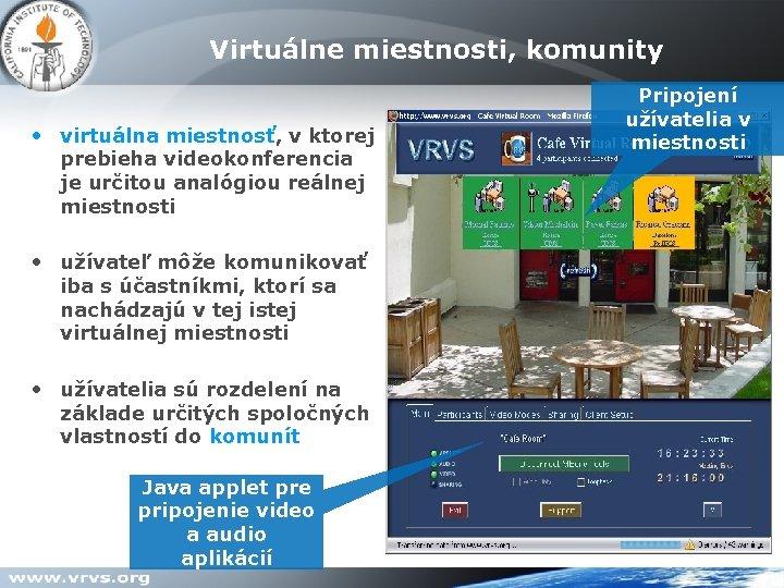 Virtuálne miestnosti, komunity • virtuálna miestnosť, v ktorej prebieha videokonferencia je určitou analógiou reálnej