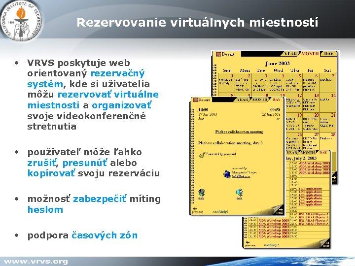 Rezervovanie virtuálnych miestností • VRVS poskytuje web orientovaný rezervačný systém, kde si užívatelia môžu