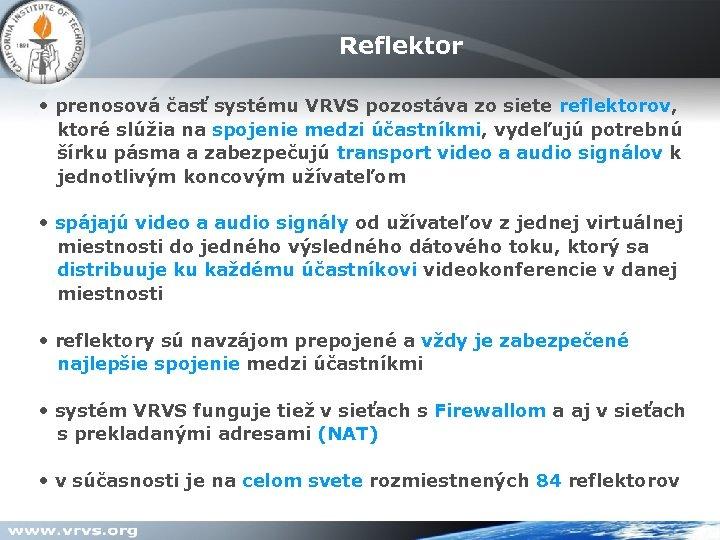 Reflektor • prenosová časť systému VRVS pozostáva zo siete reflektorov, ktoré slúžia na spojenie