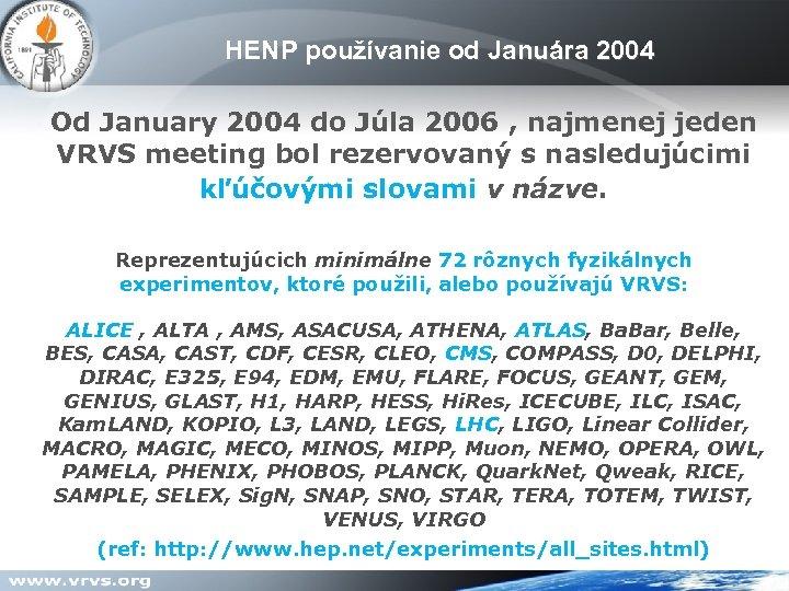 HENP používanie od Januára 2004 Od January 2004 do Júla 2006 , najmenej jeden