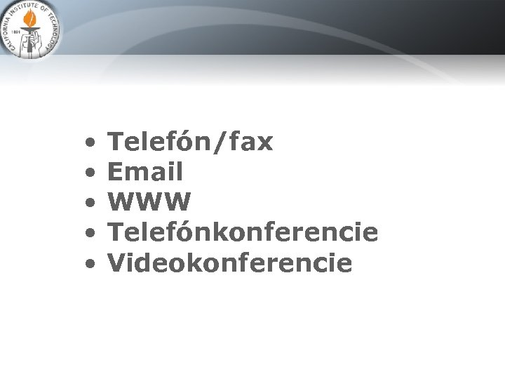 • Telefón/fax • Email • WWW • Telefónkonferencie • Videokonferencie