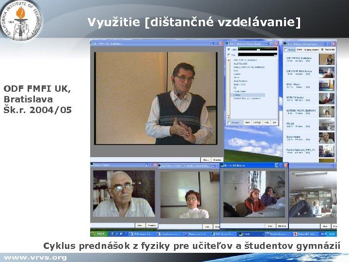 Využitie [dištančné vzdelávanie] VIC [ H. 261 - encoder ] ODF FMFI UK, Bratislava