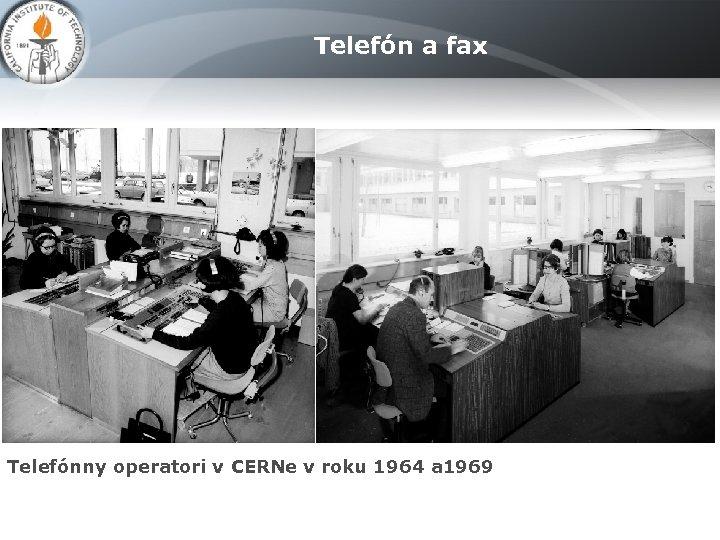 Telefón a fax Telefónny operatori v CERNe v roku 1964 a 1969