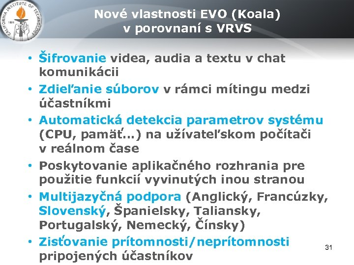 Nové vlastnosti EVO (Koala) v porovnaní s VRVS • Šifrovanie videa, audia a textu