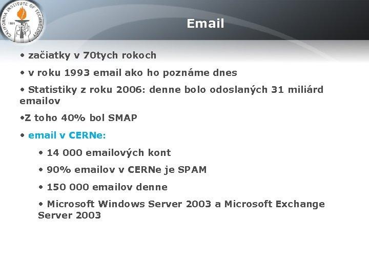 Email • začiatky v 70 tych rokoch • v roku 1993 email ako ho