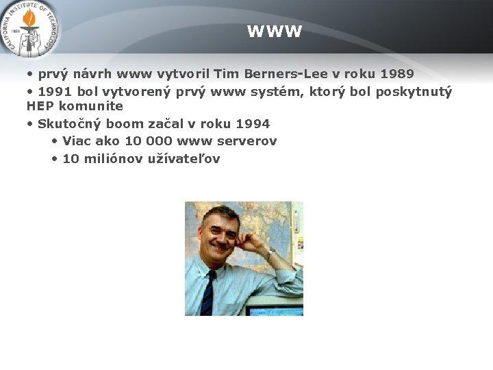 WWW • prvý návrh www vytvoril Tim Berners-Lee v roku 1989 • 1991 bol