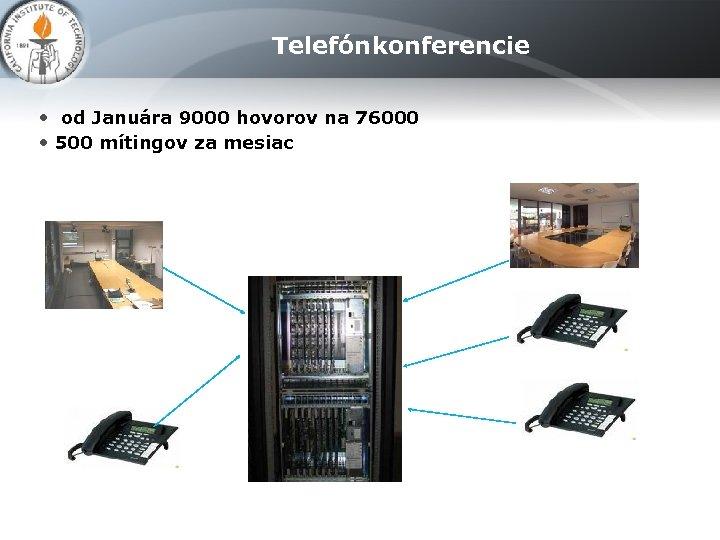 Telefónkonferencie • od Januára 9000 hovorov na 76000 • 500 mítingov za mesiac