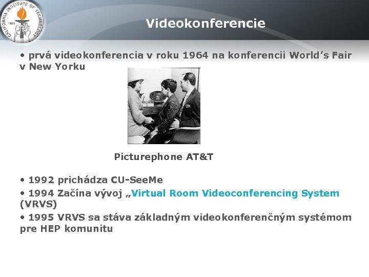 Videokonferencie • prvá videokonferencia v roku 1964 na konferencii World's Fair v New Yorku