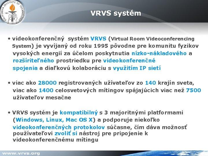 VRVS systém • videokonferenčný systém VRVS (Virtual Room Videoconferencing System) je vyvíjaný od roku